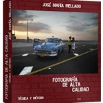 [Libros] Fotografía de Alta Calidad – Técnica y Método, de José María Mellado