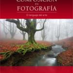 [Libros] Composición en Fotografía. El lenguaje del arte, de José Benito Ruiz
