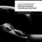 [Libros] Captura Digital y Revelado RAW, de Hugo Rodríguez